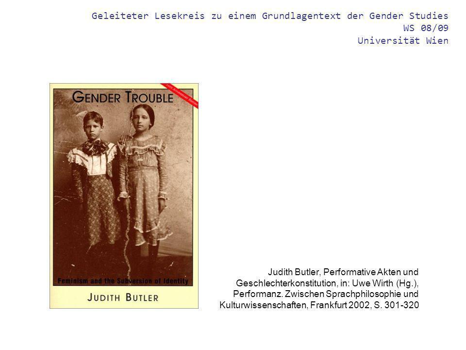 Geleiteter Lesekreis zu einem Grundlagentext der Gender Studies WS 08/09 Universität Wien Judith Butler, Performative Akten und Geschlechterkonstitution, in: Uwe Wirth (Hg.), Performanz.