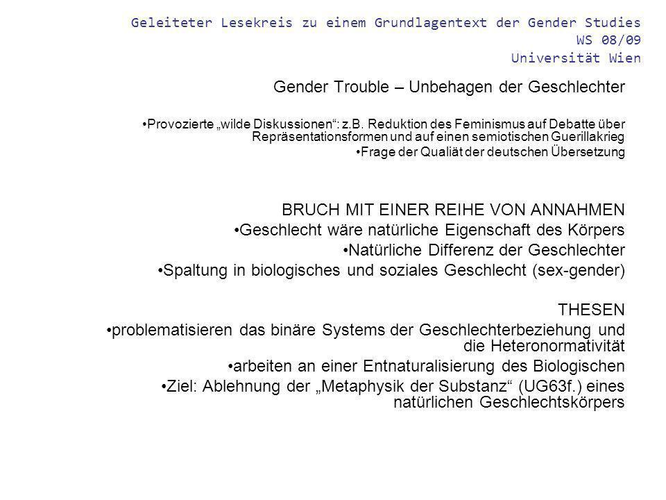 Geleiteter Lesekreis zu einem Grundlagentext der Gender Studies WS 08/09 Universität Wien Gender Trouble – Unbehagen der Geschlechter Provozierte wilde Diskussionen: z.B.