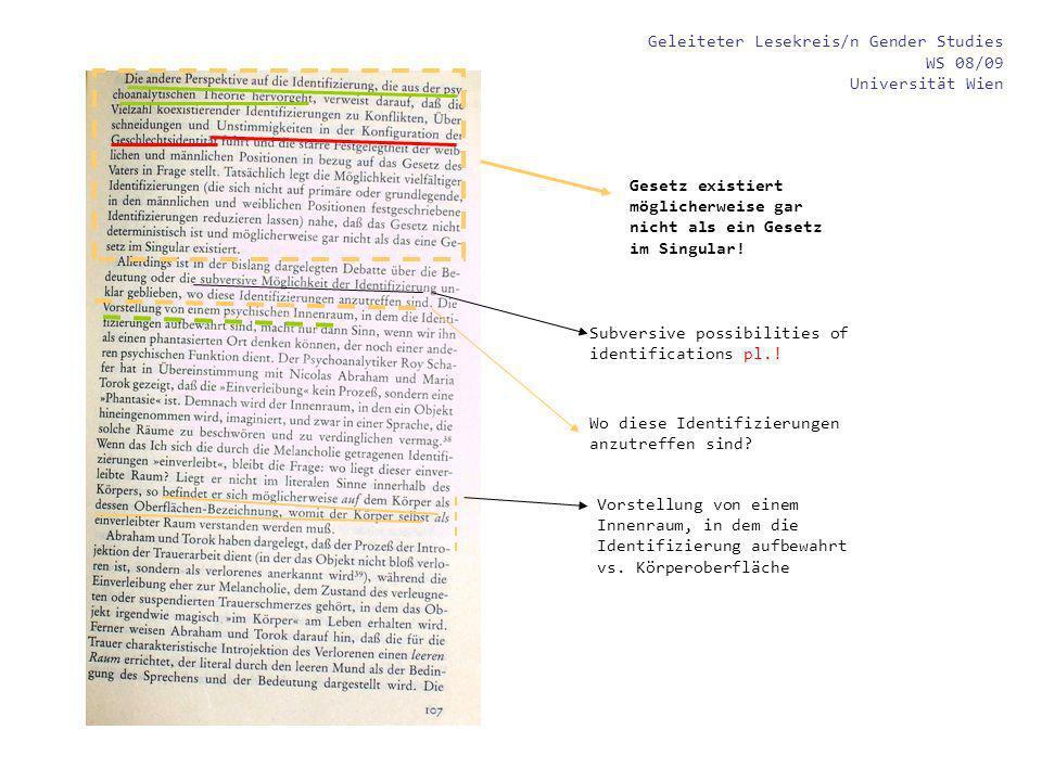 Geleiteter Lesekreis/n Gender Studies WS 08/09 Universität Wien Gesetz existiert möglicherweise gar nicht als ein Gesetz im Singular! Subversive possi