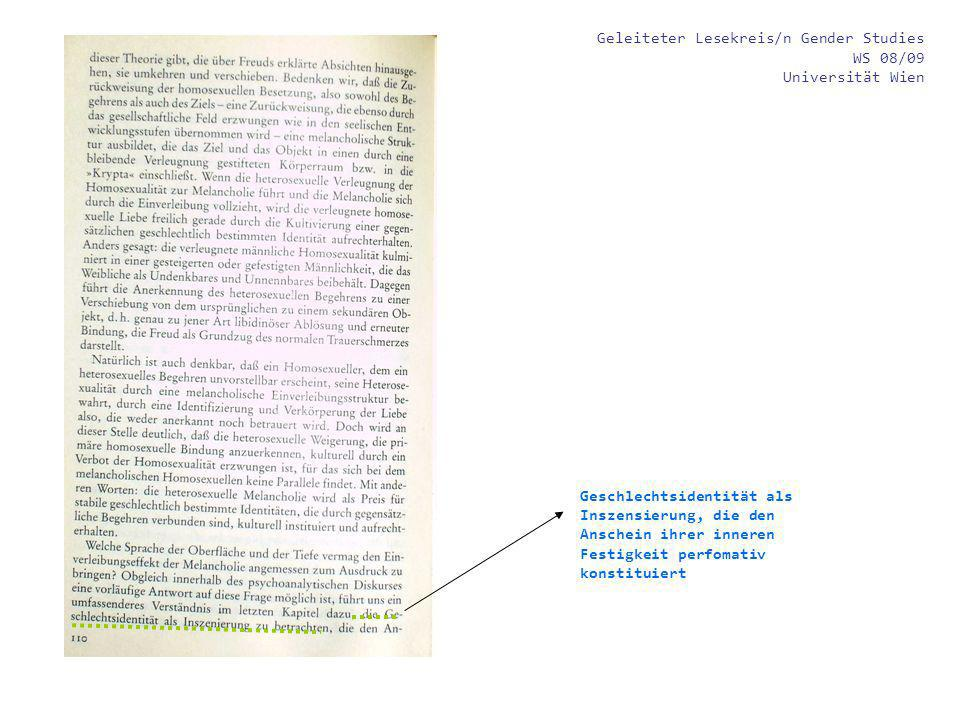 Geleiteter Lesekreis/n Gender Studies WS 08/09 Universität Wien Geschlechtsidentität als Inszensierung, die den Anschein ihrer inneren Festigkeit perfomativ konstituiert