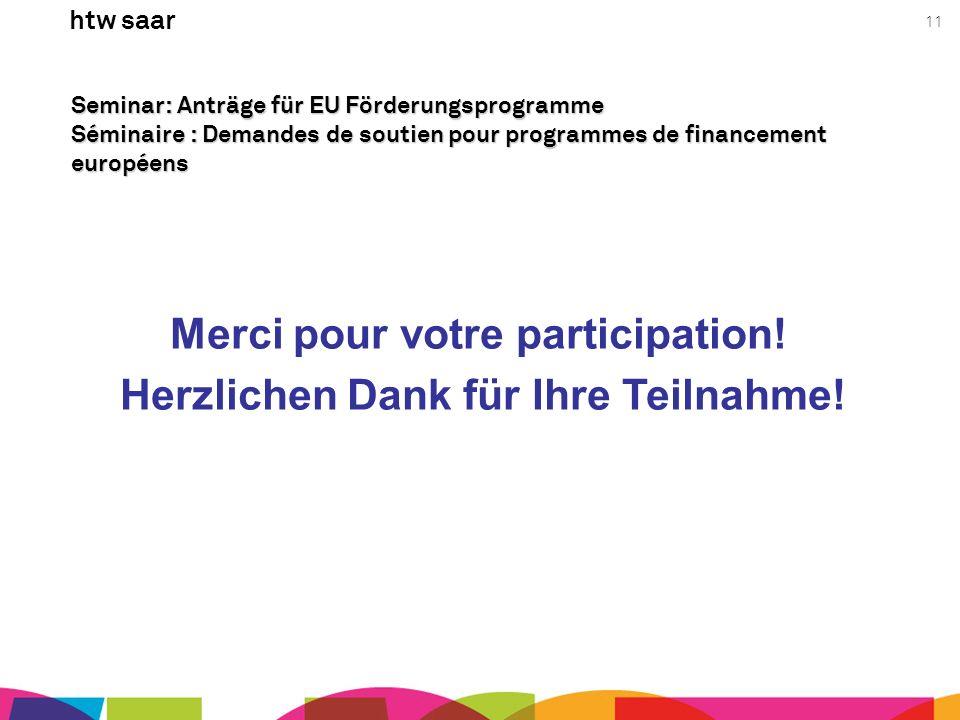 htw saar 11 Seminar: Anträge für EU Förderungsprogramme Séminaire : Demandes de soutien pour programmes de financement européens Merci pour votre part
