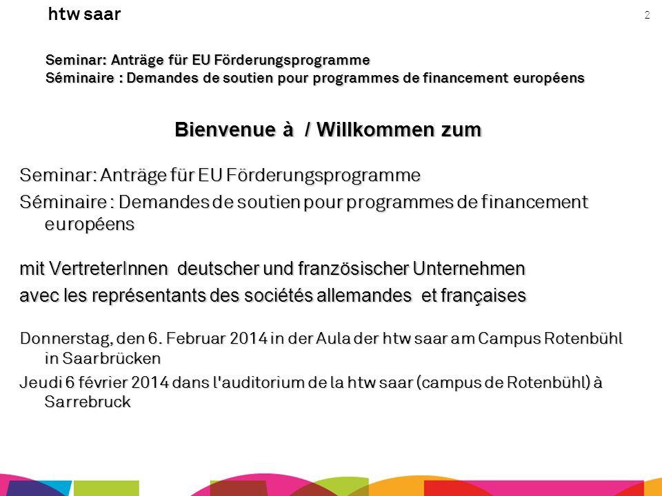 htw saar 2 Seminar: Anträge für EU Förderungsprogramme Séminaire : Demandes de soutien pour programmes de financement européens Bienvenue à / Willkomm