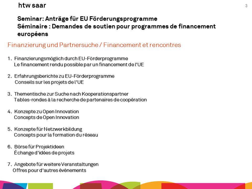 htw saar 3 Seminar: Anträge für EU Förderungsprogramme Séminaire : Demandes de soutien pour programmes de financement européens Finanzierung und Partn