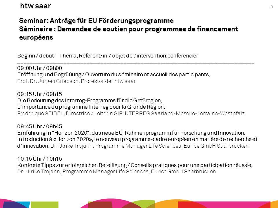 htw saar 4 Seminar: Anträge für EU Förderungsprogramme Séminaire : Demandes de soutien pour programmes de financement européens Beginn / début Thema,