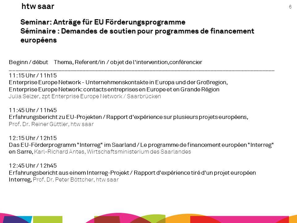 htw saar 6 Seminar: Anträge für EU Förderungsprogramme Séminaire : Demandes de soutien pour programmes de financement européens Beginn / début Thema,