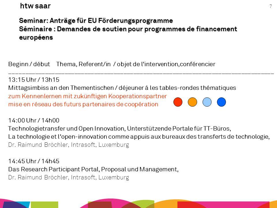 htw saar 7 Seminar: Anträge für EU Förderungsprogramme Séminaire : Demandes de soutien pour programmes de financement européens Beginn / début Thema,