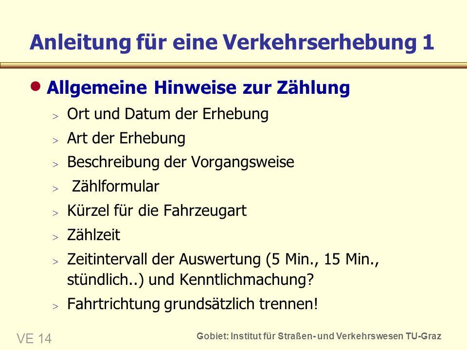 Gobiet: Institut für Straßen- und Verkehrswesen TU-Graz VE 14 Anleitung für eine Verkehrserhebung 1 Allgemeine Hinweise zur Zählung Ort und Datum der