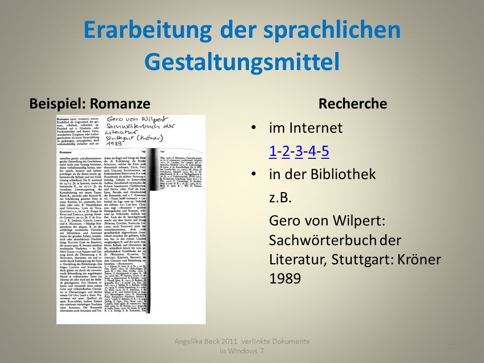 Erarbeitung der sprachlichen Gestaltungsmittel Beispiel: RomanzeRecherche im Internet 11-2-3-4-52345 in der Bibliothek z.B. Gero von Wilpert: Sachwört