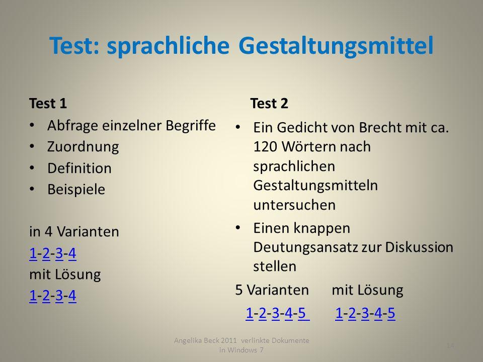 Test: sprachliche Gestaltungsmittel Test 1 Abfrage einzelner Begriffe Zuordnung Definition Beispiele in 4 Varianten 11-2-3-4234 mit Lösung 11-2-3-4234 Test 2 Ein Gedicht von Brecht mit ca.