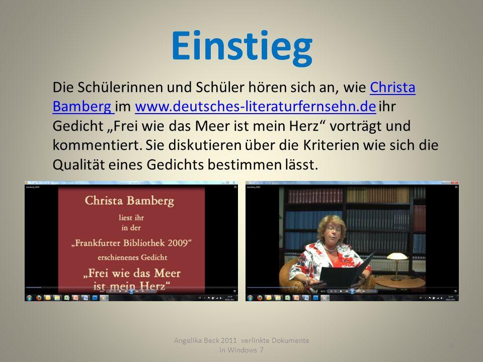 Einstieg Angelika Beck 2011 verlinkte Dokumente in Windows 7 6 Die Schülerinnen und Schüler hören sich an, wie Christa Bamberg im www.deutsches-literaturfernsehn.de ihr Gedicht Frei wie das Meer ist mein Herz vorträgt und kommentiert.