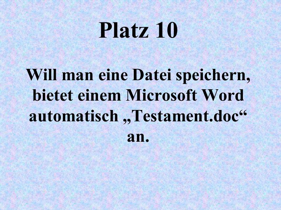 Platz 10 Will man eine Datei speichern, bietet einem Microsoft Word automatisch Testament.doc an.