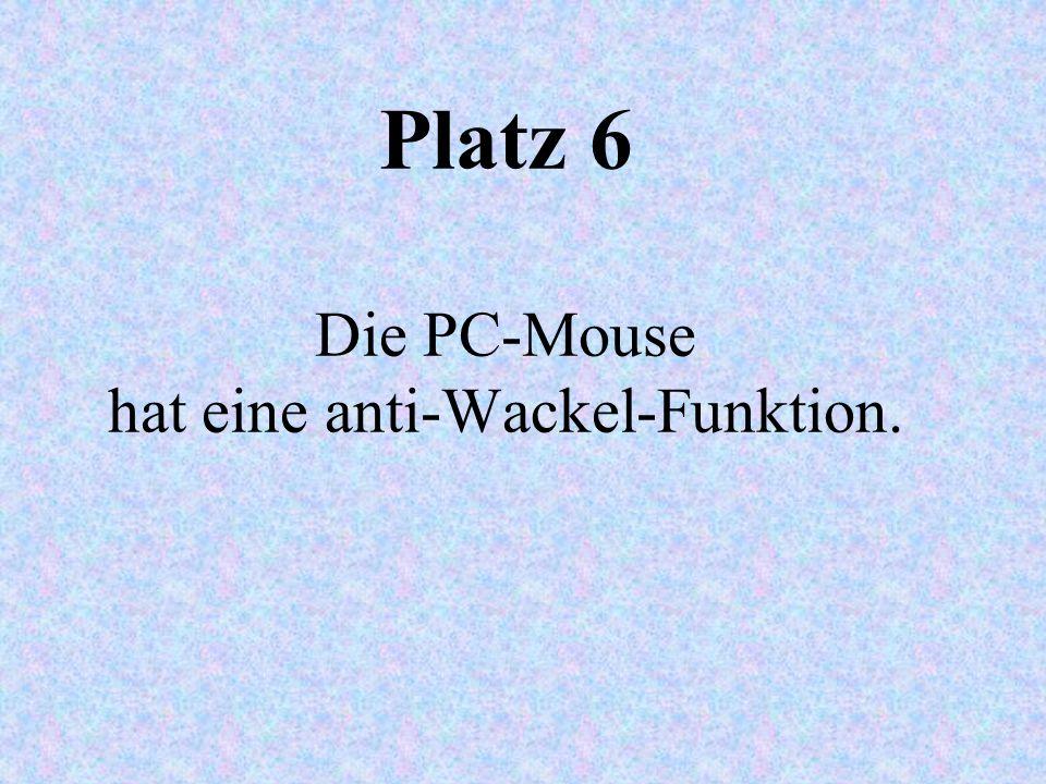 Platz 6 Die PC-Mouse hat eine anti-Wackel-Funktion.
