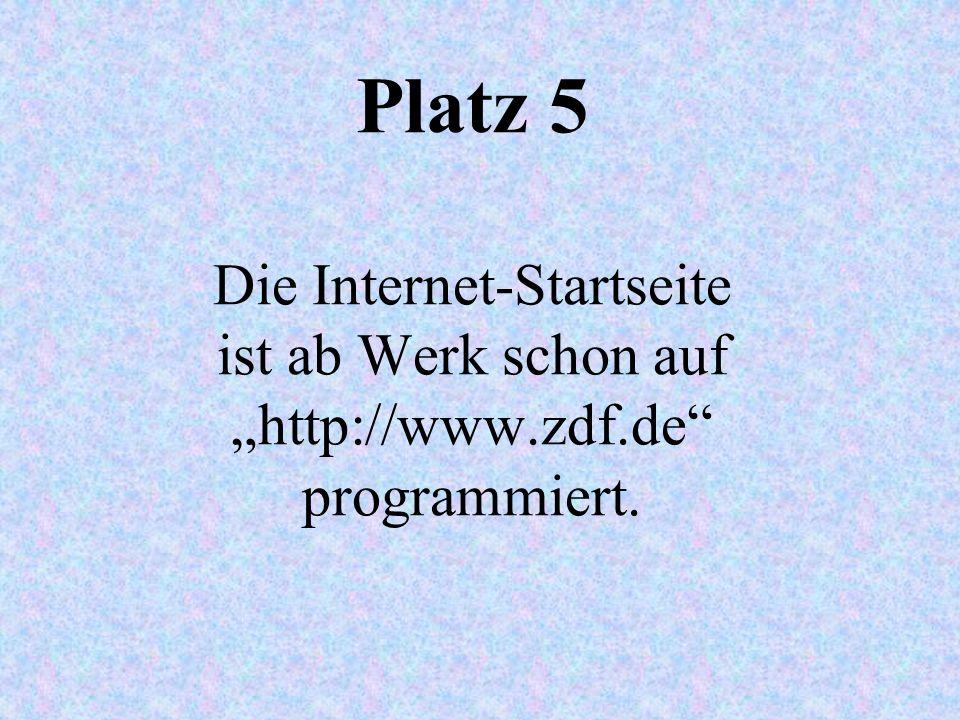 Platz 5 Die Internet-Startseite ist ab Werk schon auf http://www.zdf.de programmiert.