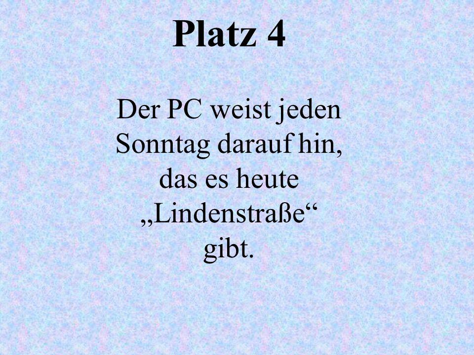 Platz 4 Der PC weist jeden Sonntag darauf hin, das es heute Lindenstraße gibt.