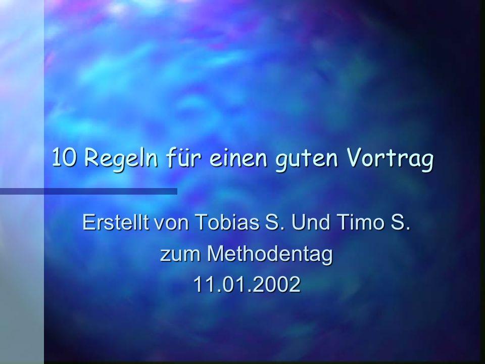 10 Regeln für einen guten Vortrag Erstellt von Tobias S. Und Timo S. zum Methodentag 11.01.2002
