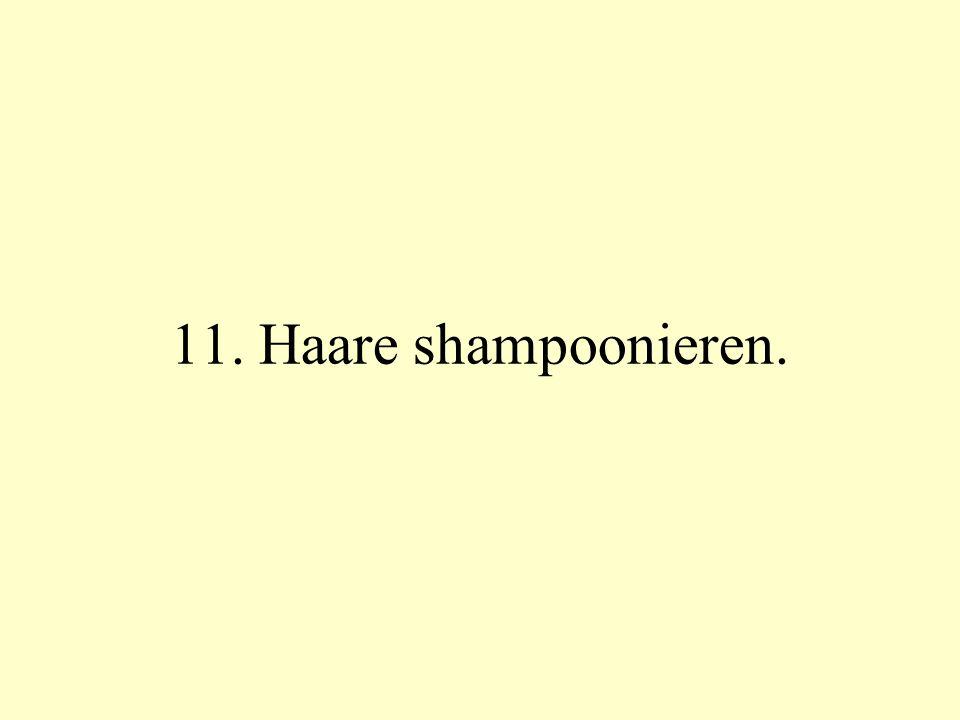 11. Haare shampoonieren.