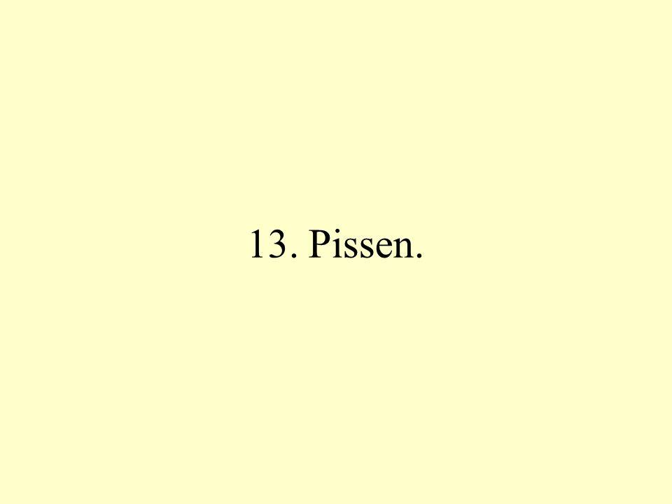 13. Pissen.