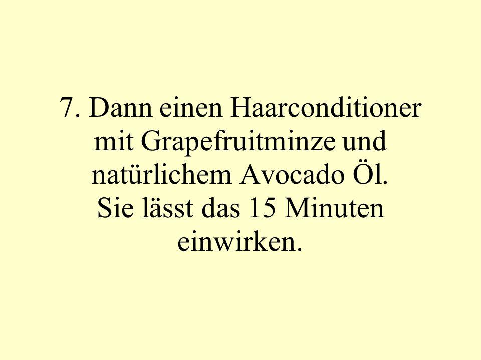 7.Dann einen Haarconditioner mit Grapefruitminze und natürlichem Avocado Öl.