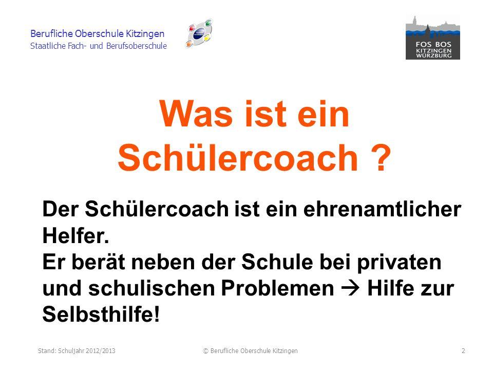 Stand: Schuljahr 2012/2013© Berufliche Oberschule Kitzingen Berufliche Oberschule Kitzingen Staatliche Fach- und Berufsoberschule 2 Was ist ein Schülercoach .