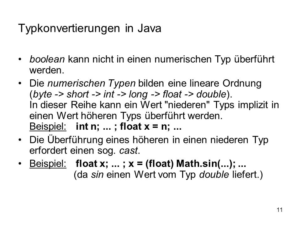 11 Typkonvertierungen in Java boolean kann nicht in einen numerischen Typ überführt werden. Die numerischen Typen bilden eine lineare Ordnung (byte ->