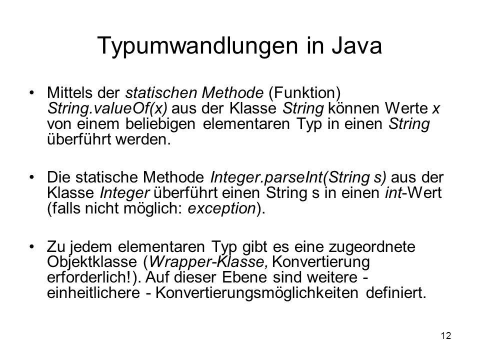 12 Typumwandlungen in Java Mittels der statischen Methode (Funktion) String.valueOf(x) aus der Klasse String können Werte x von einem beliebigen eleme