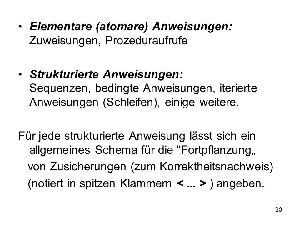 20 Elementare (atomare) Anweisungen: Zuweisungen, Prozeduraufrufe Strukturierte Anweisungen: Sequenzen, bedingte Anweisungen, iterierte Anweisungen (S