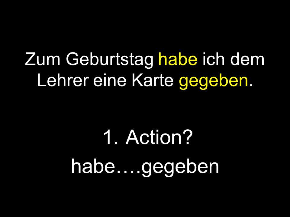 1.Action? habe….gegeben