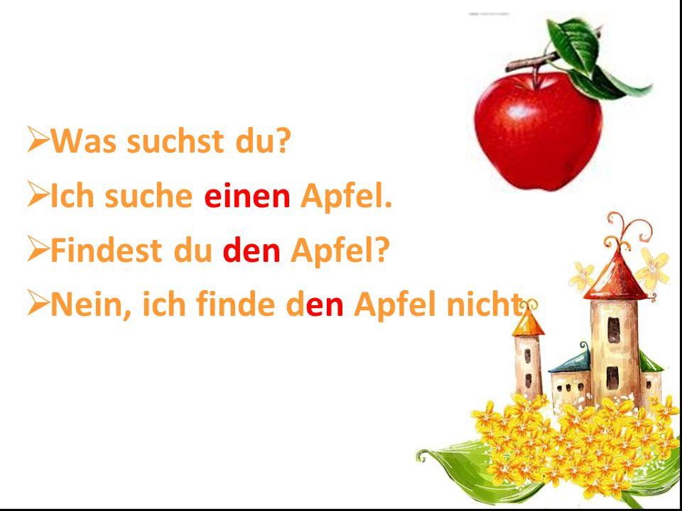 Was suchst du? Ich suche einen Apfel. Findest du den Apfel? Nein, ich finde den Apfel nicht.