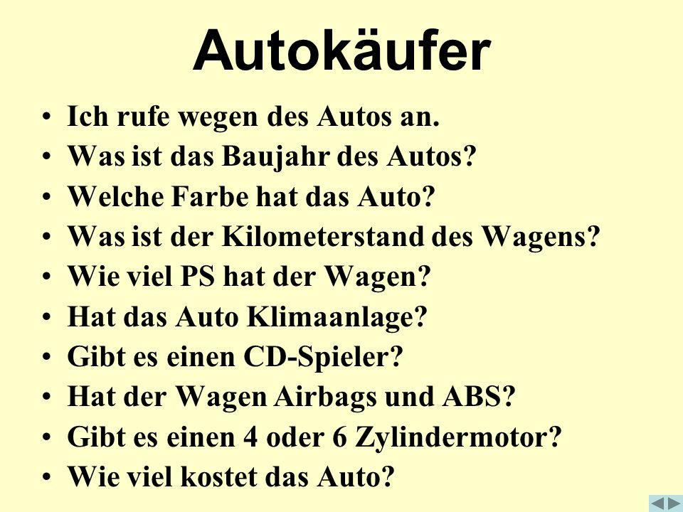 Autokäufer Ich rufe wegen des Autos an.Was ist das Baujahr des Autos.