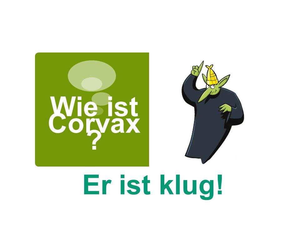 Wie ist Corvax ? Er ist klug!