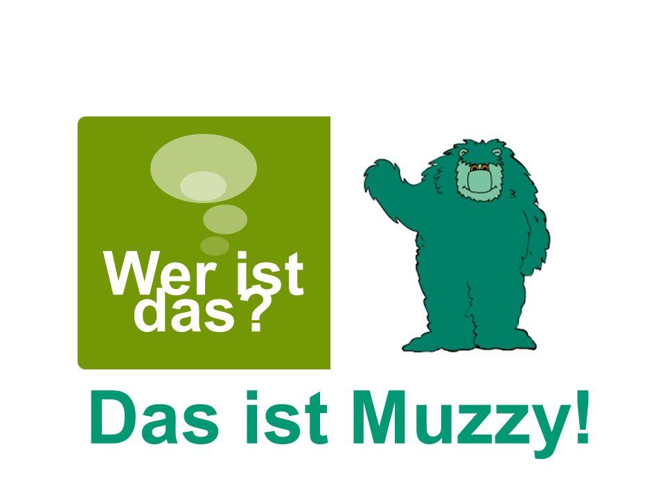 Wer ist das? Das ist Muzzy!