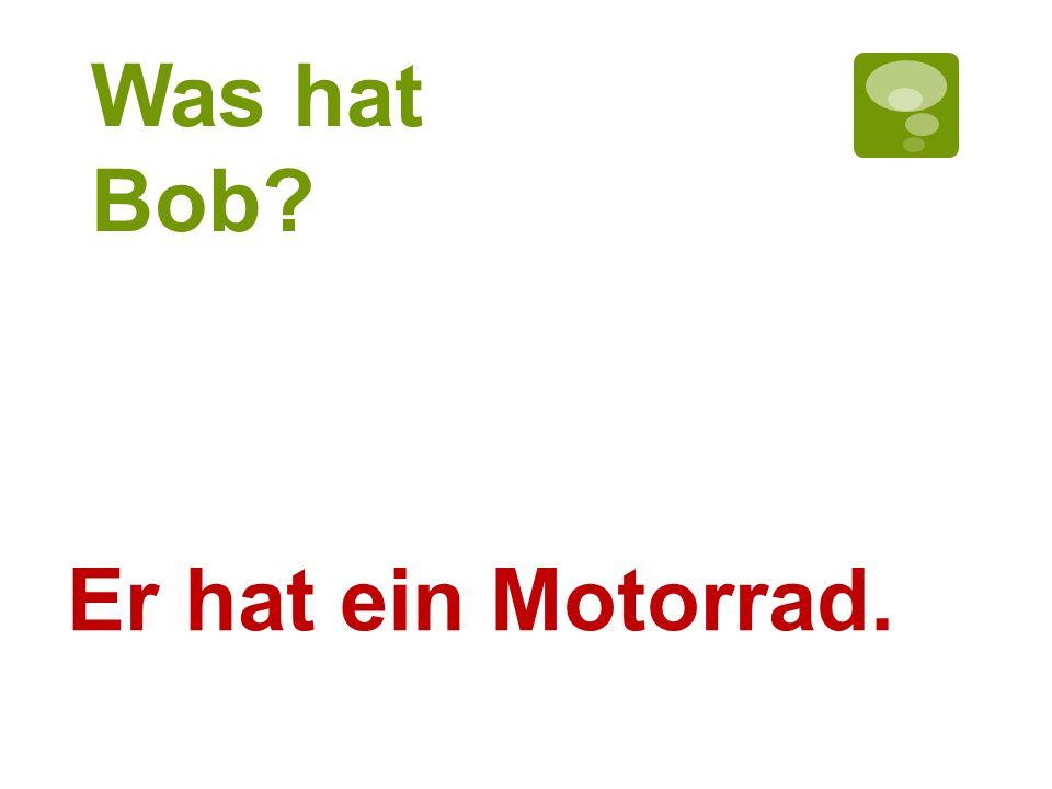 Was hat Bob? Er hat ein Motorrad.
