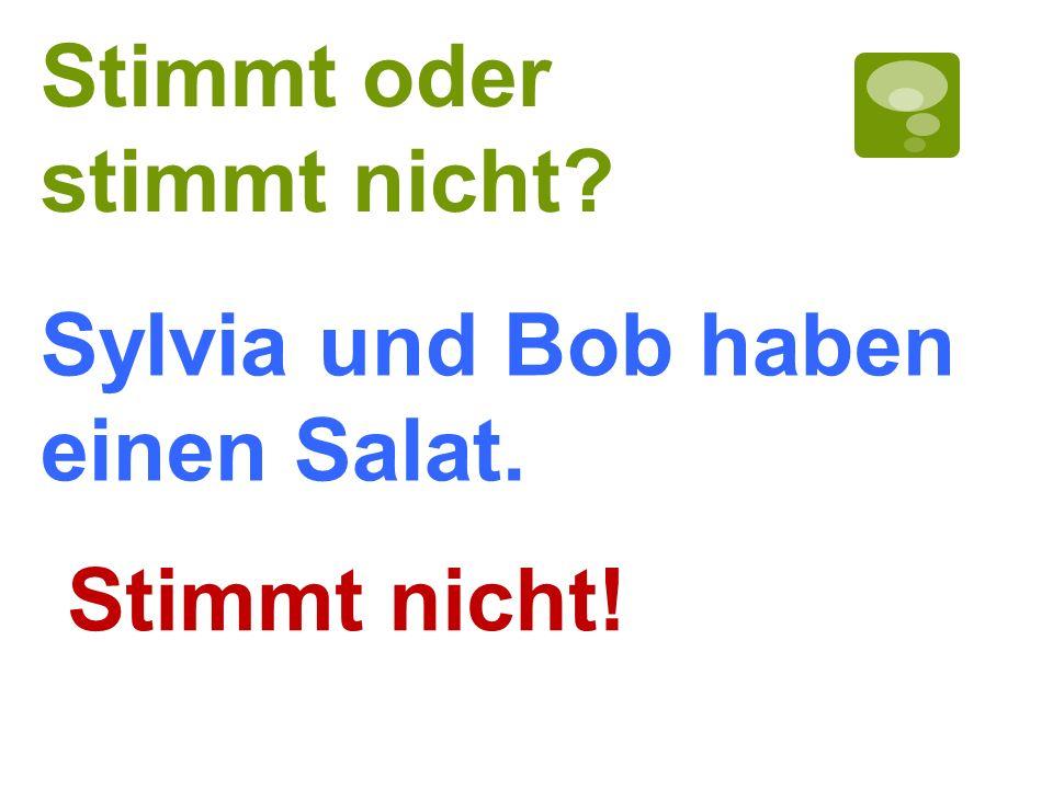 Stimmt oder stimmt nicht? Stimmt nicht! Sylvia und Bob haben einen Salat.