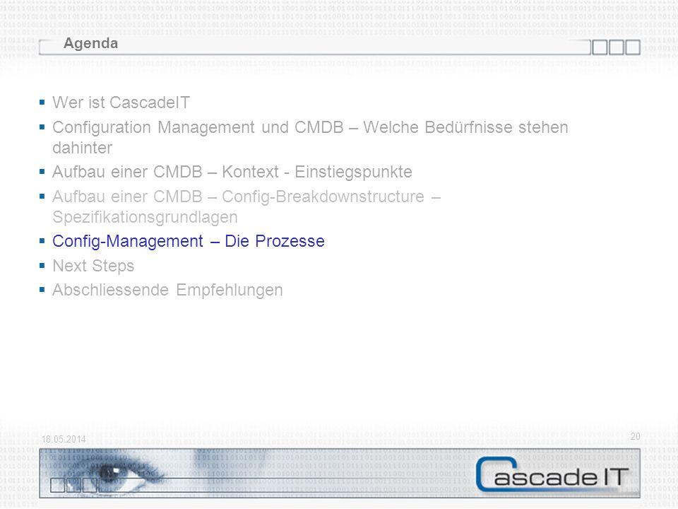 18.05.2014 20 Agenda Wer ist CascadeIT Configuration Management und CMDB – Welche Bedürfnisse stehen dahinter Aufbau einer CMDB – Kontext - Einstiegsp