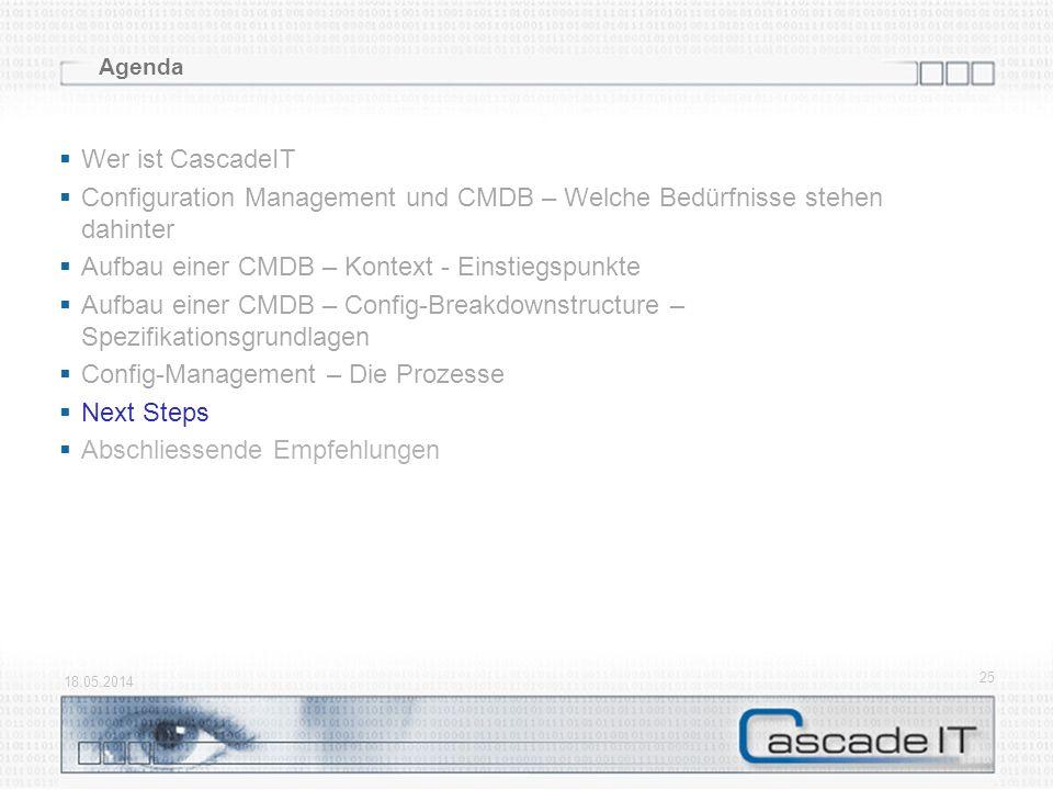 18.05.2014 25 Agenda Wer ist CascadeIT Configuration Management und CMDB – Welche Bedürfnisse stehen dahinter Aufbau einer CMDB – Kontext - Einstiegsp
