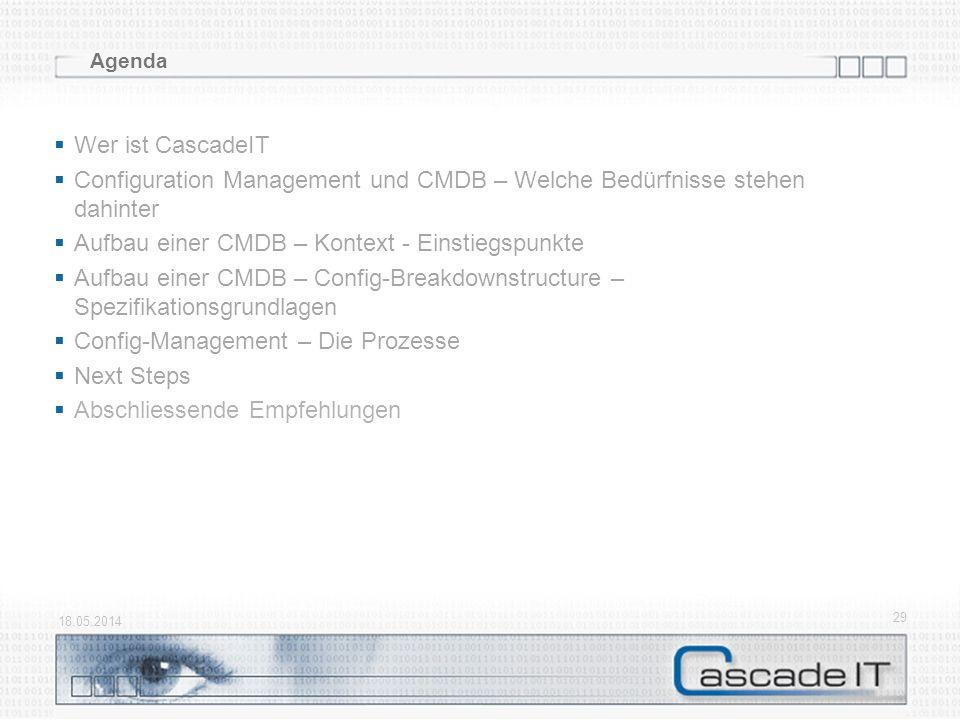 18.05.2014 29 Agenda Wer ist CascadeIT Configuration Management und CMDB – Welche Bedürfnisse stehen dahinter Aufbau einer CMDB – Kontext - Einstiegsp