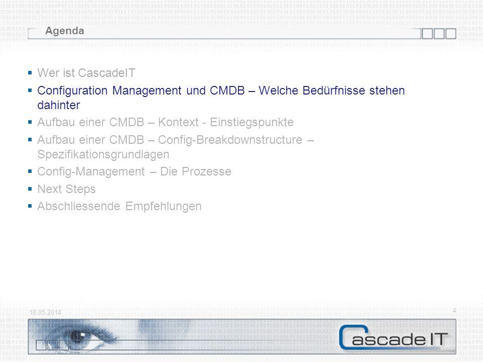18.05.2014 4 Agenda Wer ist CascadeIT Configuration Management und CMDB – Welche Bedürfnisse stehen dahinter Aufbau einer CMDB – Kontext - Einstiegspu