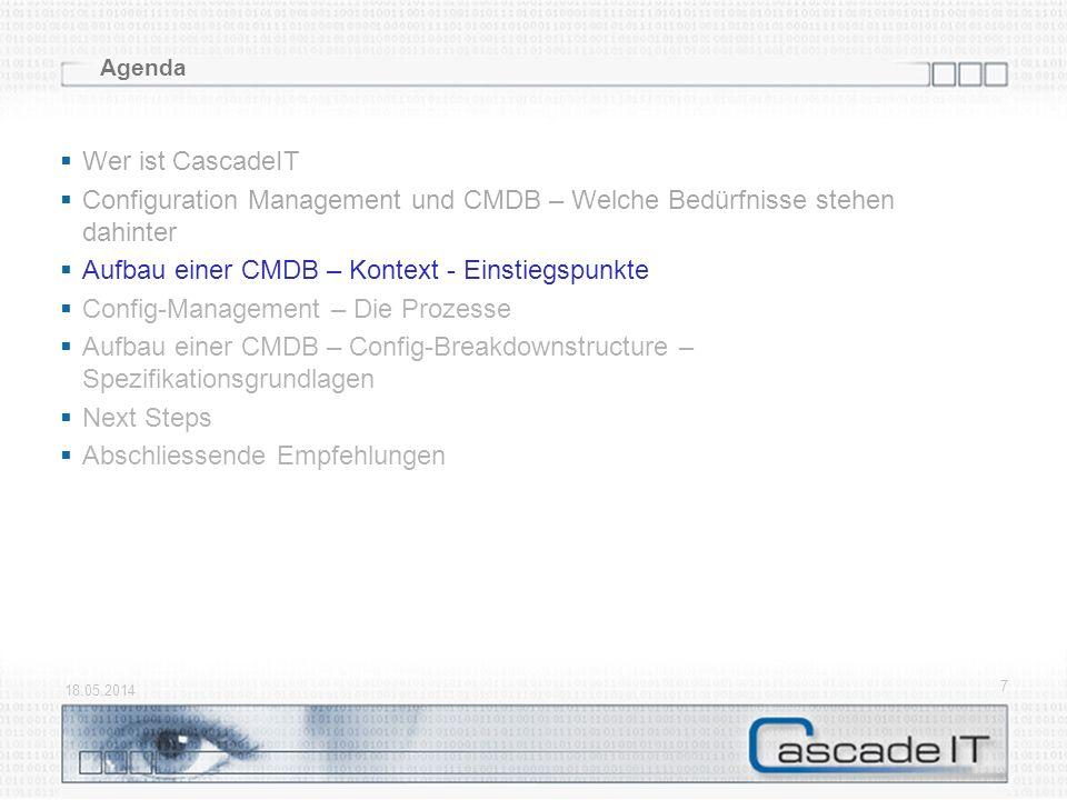 7 Agenda Wer ist CascadeIT Configuration Management und CMDB – Welche Bedürfnisse stehen dahinter Aufbau einer CMDB – Kontext - Einstiegspunkte Config