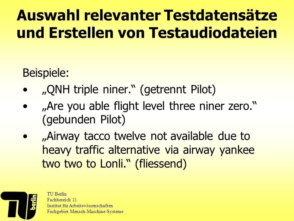 Beispiele: QNH triple niner. (getrennt Pilot) Are you able flight level three niner zero. (gebunden Pilot) Airway tacco twelve not available due to he
