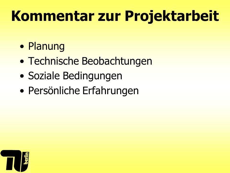 Kommentar zur Projektarbeit Planung Technische Beobachtungen Soziale Bedingungen Persönliche Erfahrungen