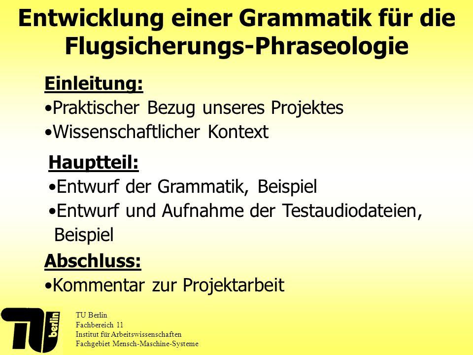 Entwicklung einer Grammatik für die Flugsicherungs-Phraseologie Einleitung: Praktischer Bezug unseres Projektes Wissenschaftlicher Kontext Hauptteil: