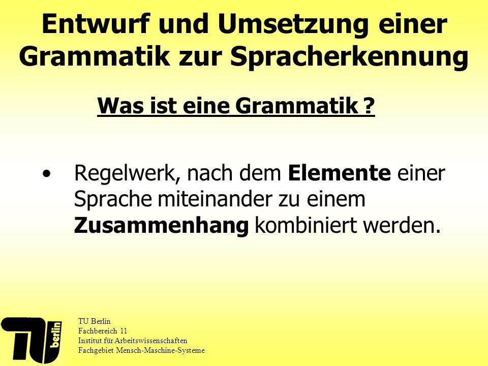 Regelwerk, nach dem Elemente einer Sprache miteinander zu einem Zusammenhang kombiniert werden. Entwurf und Umsetzung einer Grammatik zur Spracherkenn