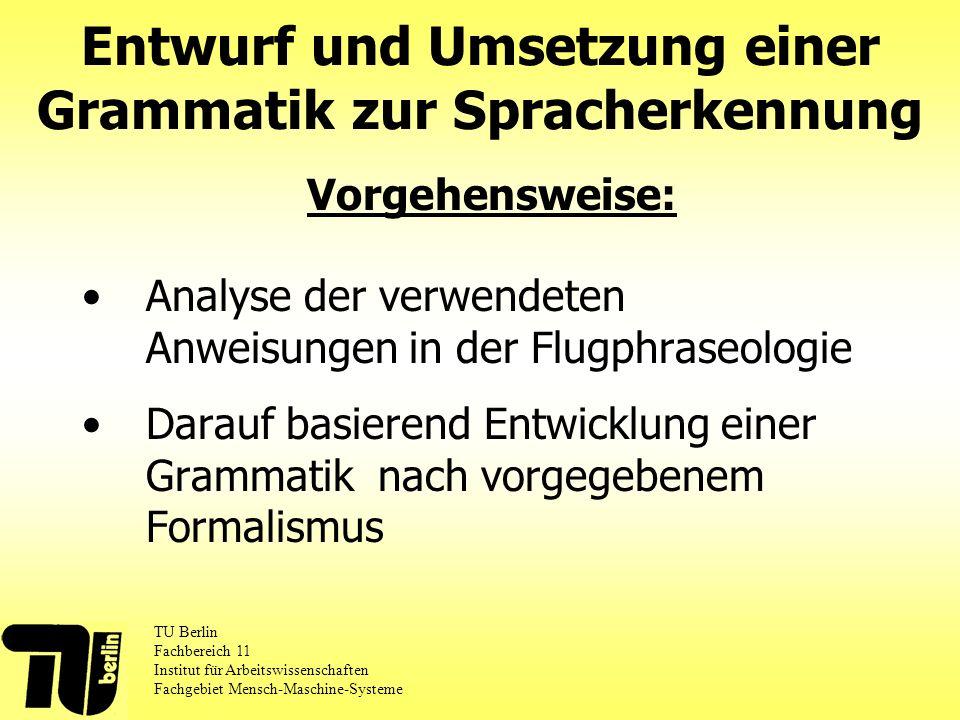 Analyse der verwendeten Anweisungen in der Flugphraseologie Darauf basierend Entwicklung einer Grammatik nach vorgegebenem Formalismus Entwurf und Ums