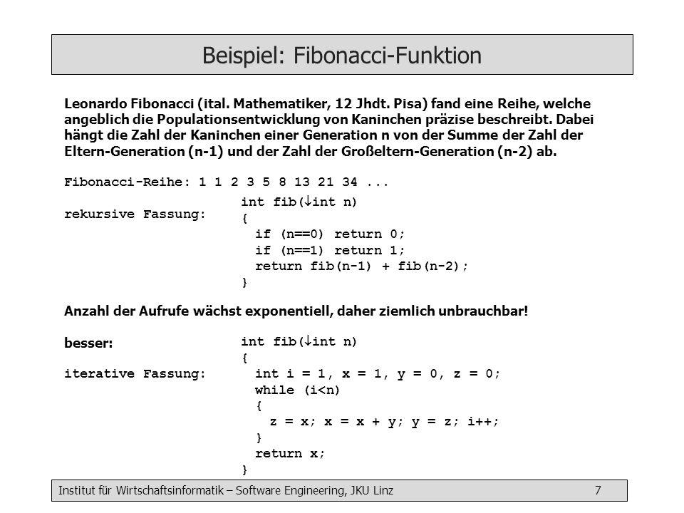 Institut für Wirtschaftsinformatik – Software Engineering, JKU Linz 7 Beispiel: Fibonacci-Funktion Leonardo Fibonacci (ital.
