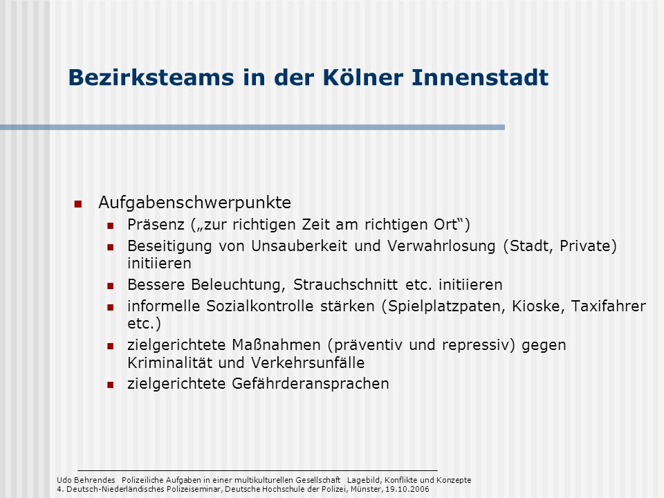 Bezirksteams in der Kölner Innenstadt Aufgabenschwerpunkte Präsenz (zur richtigen Zeit am richtigen Ort) Beseitigung von Unsauberkeit und Verwahrlosun