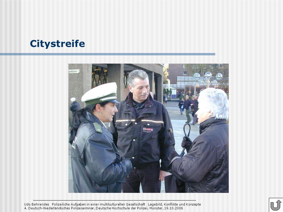 Citystreife Udo Behrendes Polizeiliche Aufgaben in einer multikulturellen Gesellschaft Lagebild, Konflikte und Konzepte 4. Deutsch-Niederländisches Po