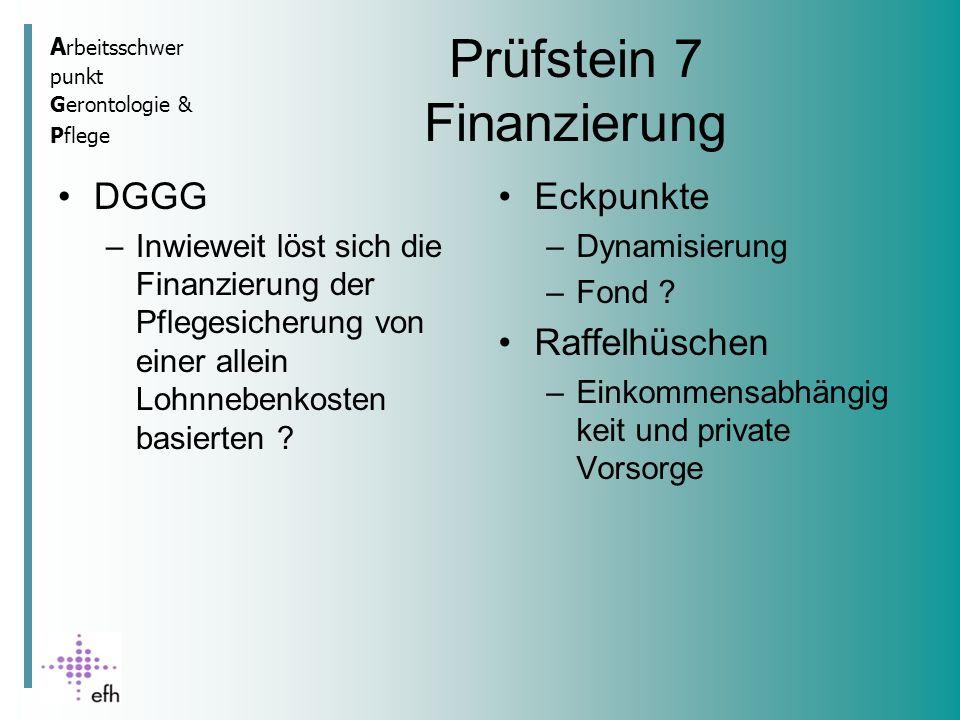 A rbeitsschwer punkt Gerontologie & Pflege Prüfstein 7 Finanzierung DGGG –Inwieweit löst sich die Finanzierung der Pflegesicherung von einer allein Lohnnebenkosten basierten .