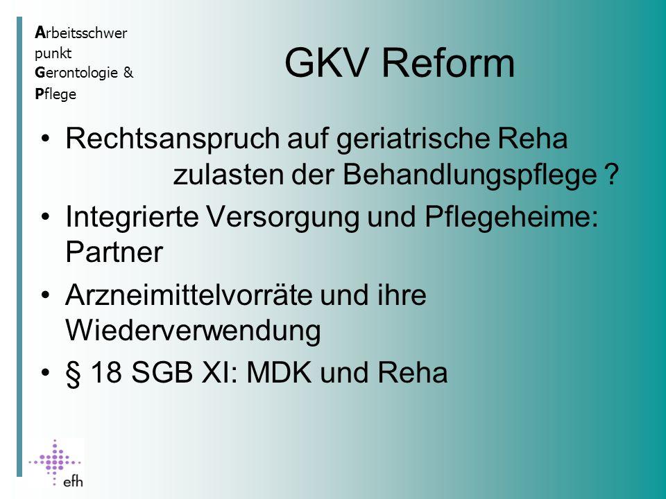 A rbeitsschwer punkt Gerontologie & Pflege GKV Reform Rechtsanspruch auf geriatrische Reha zulasten der Behandlungspflege .