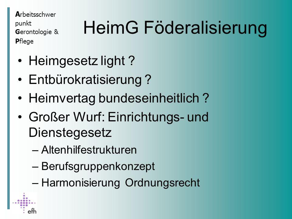 A rbeitsschwer punkt Gerontologie & Pflege HeimG Föderalisierung Heimgesetz light .