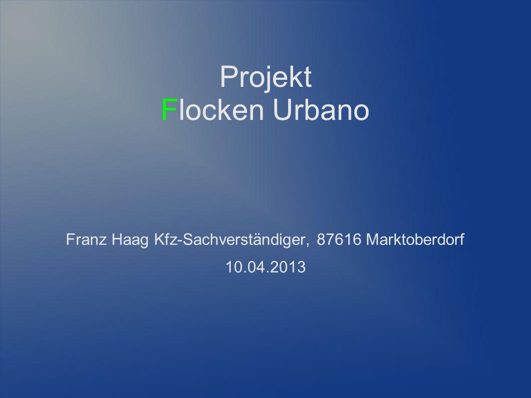Projekt Flocken Urbano Franz Haag Kfz-Sachverständiger, 87616 Marktoberdorf 10.04.2013